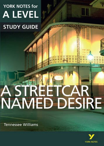 A Streetcar Named Desire: York Notes for A-level: everything you need to catch up, study and prepare for 2021 assessments and 2022 exams