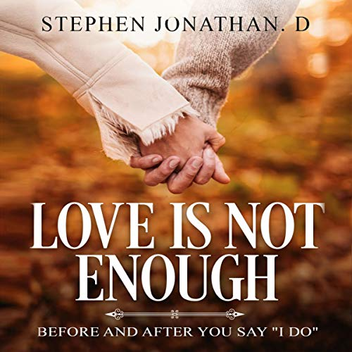 Love Is Not Enough: Before and After You Say '' I Do'' Audiobook By Stephen Jonathan Din cover art
