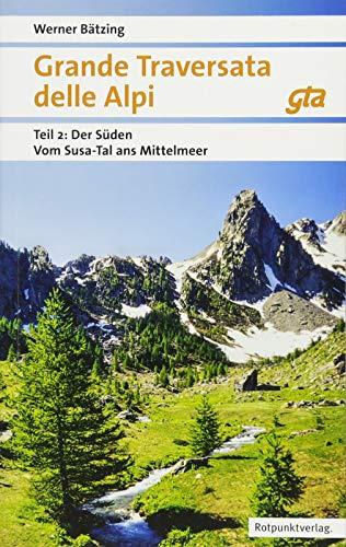 Grande Traversata delle Alpi Süden: Teil 2: Der Süden: Vom Susa-Tal ans Mittelmeer | GTA 2018 (Naturpunkt)