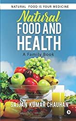 Natural Food and Health: A Family Book: Natural Food Is Your Medicine