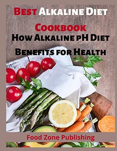 Best Alkaline Diet Cookbook: How Alkaline pH Diet Benefits for Health