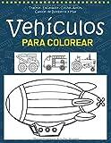 Vehículos para Colorear: Tractores, Coche, Avión, Camión de Bomberos y Más - Vehiculos Libro para Colorear para Niños - Libro para Colorear y Dibujar - Vehiculos Libros Infantiles