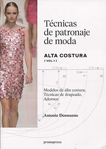 Técnicas de patronaje de moda alta costura vol. 1. Modelos de alta costura, drapeados, adornos