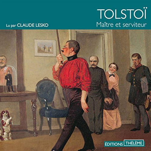 Maître et serviteur                   De :                                                                                                                                 Léon Tolstoï                               Lu par :                                                                                                                                 Claude Lesko                      Durée : 1 h et 59 min     Pas de notations     Global 0,0