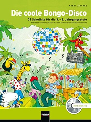 Die coole Bongo-Disco, (inkl. Bonus-CD): 32 Schulhits für die 3.-6. Jahrgangsstufe. Mit Ideen und Vorschlägen für den fächerverbindenden Unterricht. Mit Bonus-CD