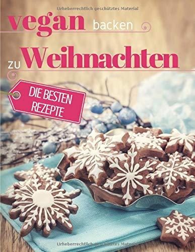 Vegan backen zu Weihnachten: Plätzchen, Torten & Konfekt für die schönste Zeit des Jahres (Backen - die besten Rezepte)