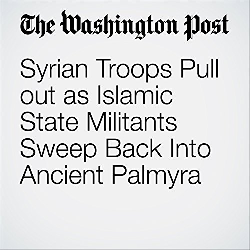 Syrian Troops Pull out as Islamic State Militants Sweep Back Into Ancient Palmyra cover art