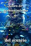 Libro de mantenimiento del acuario: Registro para la gestión de acuarios, limpieza, notas...