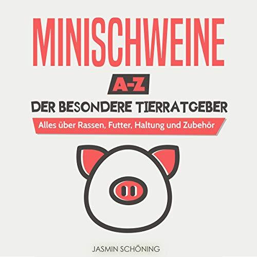 Minischweine A-Z - Der besondere Tierratgeber: Alles über Rassen, Futter, Haltung und Zubehör Titelbild