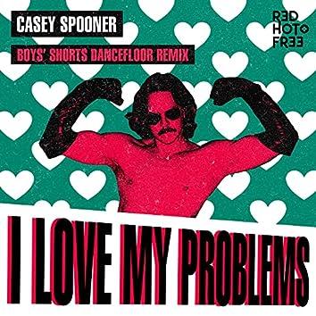I Love My Problems (Boys' Shorts Dancefloor Remix)