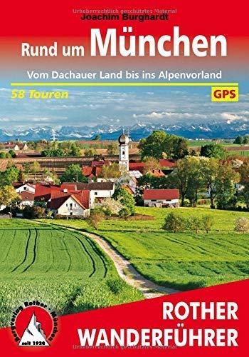 Rund um München: Vom Dachauer Land bis ins Alpenvorland. 58 Touren. Mit GPS-Tracks (Rother Wanderführer) (German Edition)