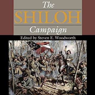 The Shiloh Campaign     Civil War Campaigns in the Heartland              By:                                                                                                                                 Steven E. Woodworth (editor),                                                                                        Charles D. Grear,                                                                                        Gary D. Joiner,                   and others                          Narrated by:                                                                                                                                 Samuel F.                      Length: 6 hrs and 53 mins     14 ratings     Overall 4.0