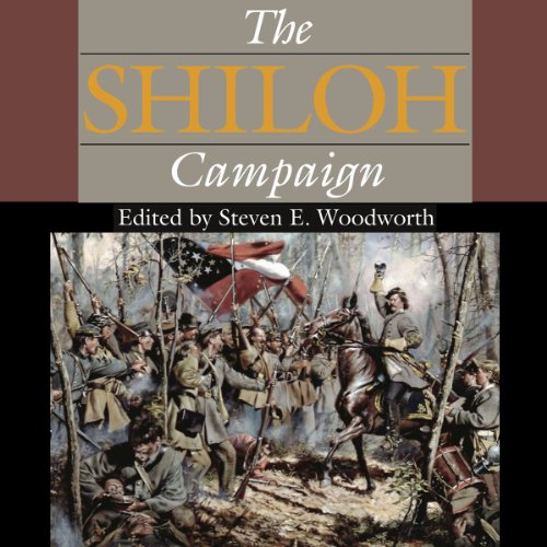 The Shiloh Campaign     Civil War Campaigns in the Heartland              By:                                                                                                                                 Steven E. Woodworth (editor),                                                                                        Charles D. Grear,                                                                                        Gary D. Joiner,                   and others                          Narrated by:                                                                                                                                 Samuel F.                      Length: 6 hrs and 53 mins     Not rated yet     Overall 0.0