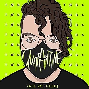 Quarantine (All We Need)