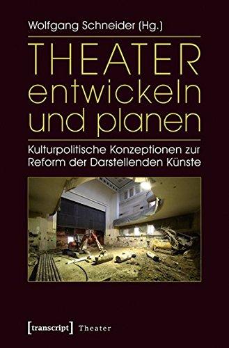 Theater entwickeln und planen. Kulturpolitische Konzeptionen zur Reform der Darstellenden Künste