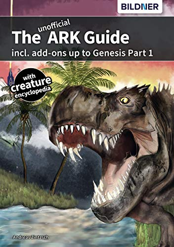 The unofficial ARK Survival Evolved Guide incl. Add-ons up to Genesis Part1 (English Edition)