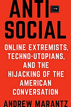 Antisocial: Online Extremists, Techno-Utopians, and the Hijacking of the American Conversation (English Edition) van [Andrew Marantz]