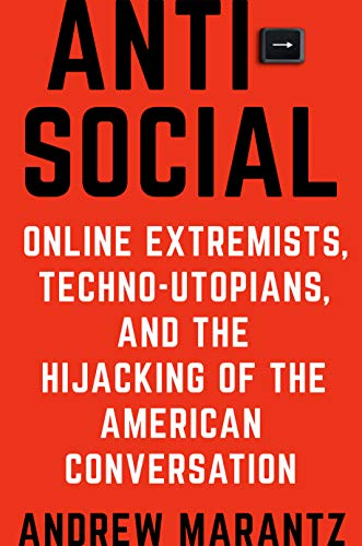 Antisocial: Online Extremists, Techno-Utopians, and the Hijacking of the American Conversation (English Edition)