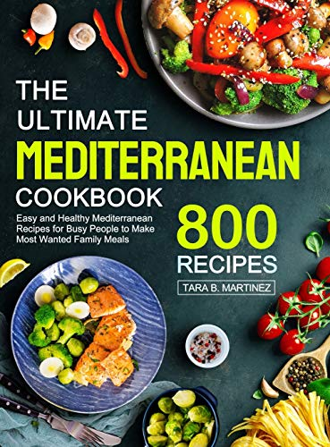 The Ultimate Mediterranean Cookbook: 800 Easy and Healthy Mediterranean Recipes for Busy People to...