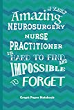 Amazing Neurosurgery Nurse Practitioner: Graph Paper Notebook Best Gift for Colleagues, Friends and Family 6x9 100 pages