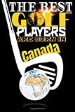 (Golf Journal) The best golf players are born In Canada: Best Birthday Golf Funny Notebook for Golf Players Gift for vw golf,swing usga rules ... golf fun to take notes (6x9) 120p