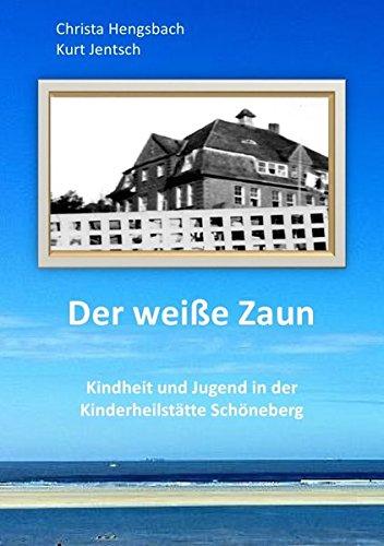 Der weiße Zaun: Kindheit und Jugend in der Kinderheilstätte Schöneberg
