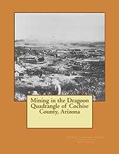 Mining in the Dragoon Quadrangle of Cochise County, Arizona