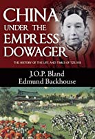 China Under the Empress Dowager: The History of the Life and Times of Tzu His