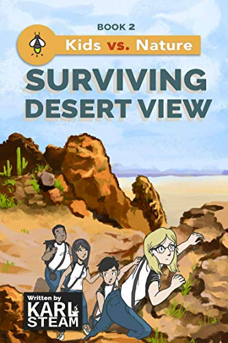 Surviving Desert View: Wilderness Survival Book - Outdoor Adventure Stories - A Chapter Book Series for Boys and Girls who Love the Outdoors (Kids vs. Nature 2) by [Karl Steam, Joshua Lagman]