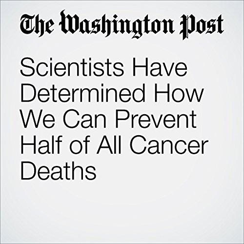Scientists Have Determined How We Can Prevent Half of All Cancer Deaths audiobook cover art