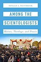 Among the Scientologists: History, Theology, and Praxis (Oxford Studies in Western Esotericism)