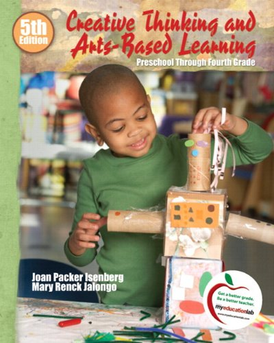 Creative Thinking and Arts-Based Learning: Preschool Through Fourth Grade (with MyEducationLab) (5th Edition)