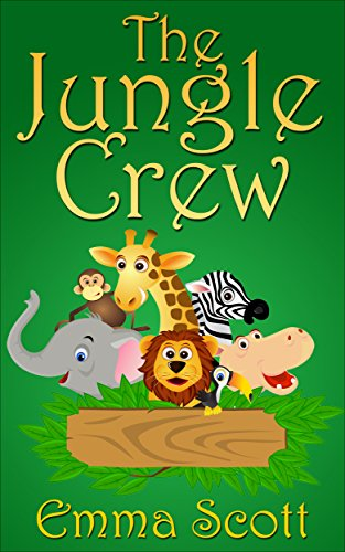 The Jungle Crew (Bedtime Stories for Children Book 1) by [Emma Scott]