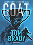 G.O.A.T. - Tom Brady: Making the Case for Greatest of All Time (Volume 4)