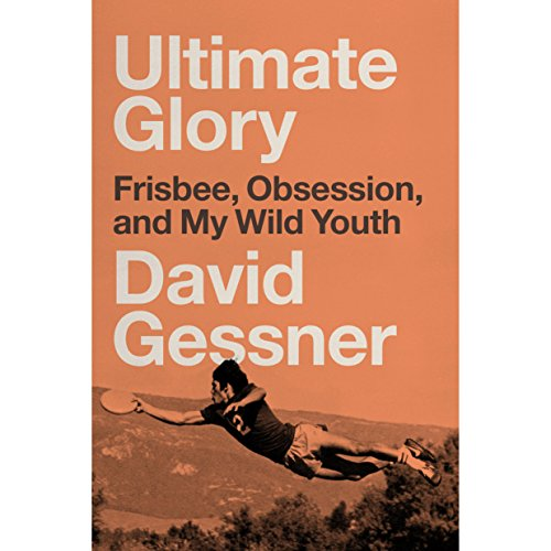 Ultimate Glory     Frisbee, Obsession, and My Wild Youth              By:                                                                                                                                 David Gessner                               Narrated by:                                                                                                                                 David Gessner                      Length: 11 hrs and 42 mins     4 ratings     Overall 5.0