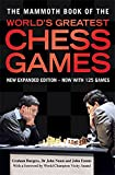 The Mammoth Book of the World s Greatest Chess Games: New edn (Mammoth Books)