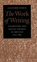 The Work of Writing: Literature and Social Change in Britain, 1700-1830