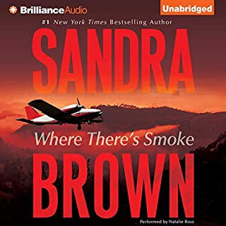Where There's Smoke                   By:                                                                                                                                 Sandra Brown                               Narrated by:                                                                                                                                 Natalie Ross                      Length: 16 hrs and 34 mins     5 ratings     Overall 4.8