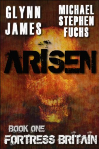 ARISEN, Book One - Fortress Britain by [Glynn James, Michael Stephen Fuchs]