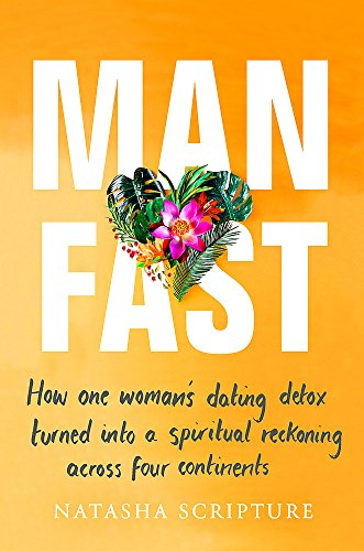 Man Fast: How one woman's dating detox turned into a spiritual reckoning across four continents [Lingua Inglese]