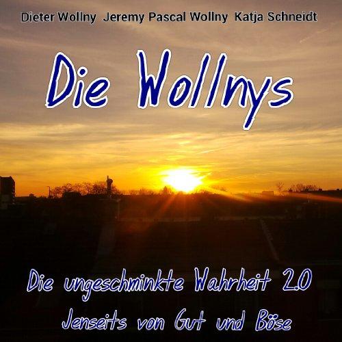 Die Wollnys - Die ungeschminkte Wahrheit 2.0: Jenseits von gut und böse [Kindle Edition]