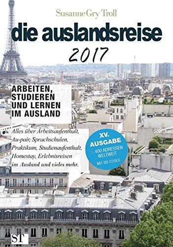 die auslandsreise 2017: Arbeiten, studieren und lernen im Ausland. Alles über Arbeitsaufenthalt,...