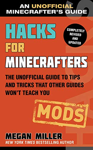 Hacks for Minecrafters: Mods: The Unofficial Guide to Tips and Tricks That Other Guides Won't Teach You (English Edition)