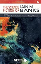 The Science Fiction of Iain M. Banks (SF Storyworlds: Critical Studies in Science Fiction)