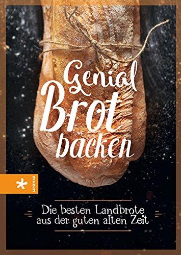 Genial Brot backen: Die besten Landbrote aus der guten alten Zeit (Altes Wissen)