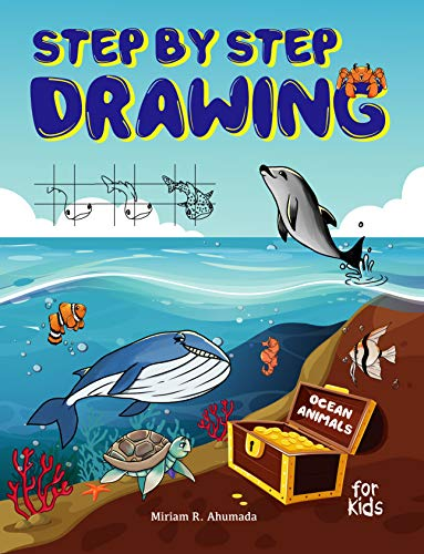 Step by Step Drawing Ocean Animals For Kids: How to Draw Book For Kids, Sharks, Whales, Clownfish, Dolphins, Seals, Crabs, Seahorse, Turtles, Octopus and Many More