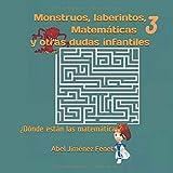 Monstruos, laberintos, Matemáticas y otras dudas infantiles 3