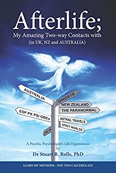 [Dr Stuart R. Rolls PhD]のAfterlife; My Amazing Two-way Contacts with (in UK, NZ & Australia) (English Edition)