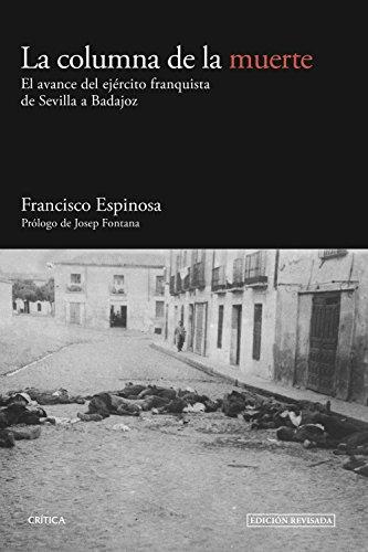La columna de la muerte: El avance del ejército franquista de Sevilla a Badajoz