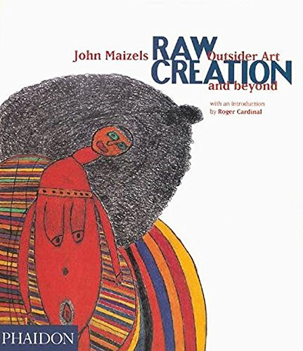 Compare Textbook Prices for Raw Creation: Outsider Art & Beyond Reprint Edition ISBN 9780714840093 by Maizels, John